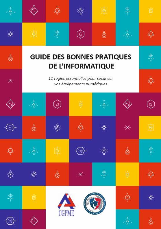 Guide des bonnes pratiques de l'informatique - 12 règles essentielles pour sécuriser vos équipements numériques - Réalisé par l'ANSSI et la CGPME